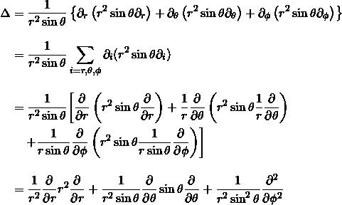 \begin{align*} \begin{split} \Delta &= \frac{1}{r^2 \sin \theta} \left\{ \partial_r \left( r^2 \sin \theta \partial_r \right) + \partial_\theta\left(r^2 \sin \theta \partial_\theta \right) + \partial_\phi \left( r^2 \sin \theta \partial_\phi \right) \right\}\\[+10pt] &= \frac{1}{r^2 \sin \theta} \sum _{i=r , \theta , \phi} \partial_i (r^2 \sin \theta \partial_i)\\[+10pt] &= \frac{1}{r^2 \sin \theta} \biggl[ \frac{\partial}{\partial r} \left( r^2 \sin \theta \frac{\partial}{\partial r} \right) + \frac{1}{r} \frac{\partial}{\partial \theta} \left( r^2 \sin \theta \frac{1}{r} \frac{\partial}{\partial \theta} \right) \right. \\ &\quad \left. + \frac{1}{r \sin \theta} \frac{\partial}{\partial \phi} \left( r^2 \sin \theta \frac{1}{r \sin \theta} \frac{\partial}{\partial \phi} \right) \biggr]\\[+10pt] &=\frac{1}{r^2} \frac{\partial}{\partial r} r^2 \frac{\partial}{\partial r} + \frac{1}{r^2 \sin \theta} \frac{\partial}{\partial \theta} \sin \theta \frac{\partial}{\partial \theta} + \frac{1}{r^2 \sin ^2 \theta} \frac{\partial ^2}{\partial \phi ^2} \end{split} \end{align*}